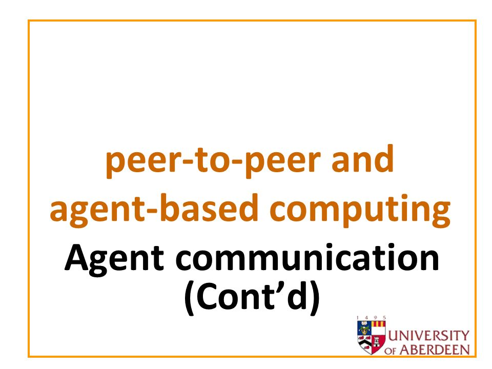 peer-to-peer and agent-based computing 22 Electronic Institutions (Contd) Formalism for specifying MASs (and agents) –Non-deterministic finite-state machine –Labels are illocutions sisi sjsj inform(buyer,seller,ok) inform(buyer,seller,not_ok) inform(buyer,seller,offer(10))