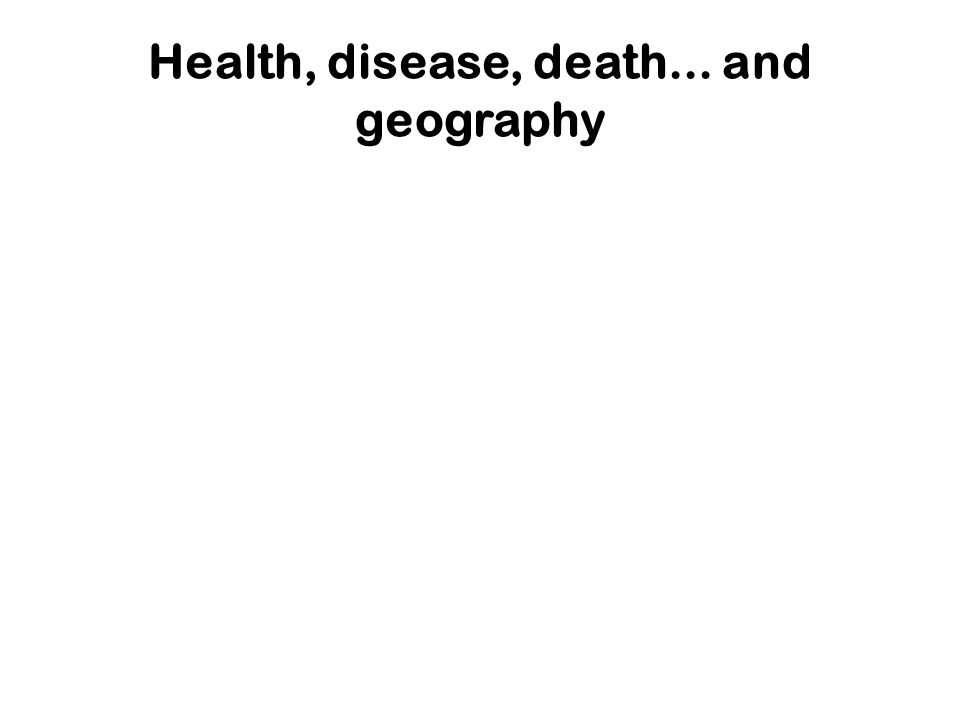 Health, disease, death... and geography