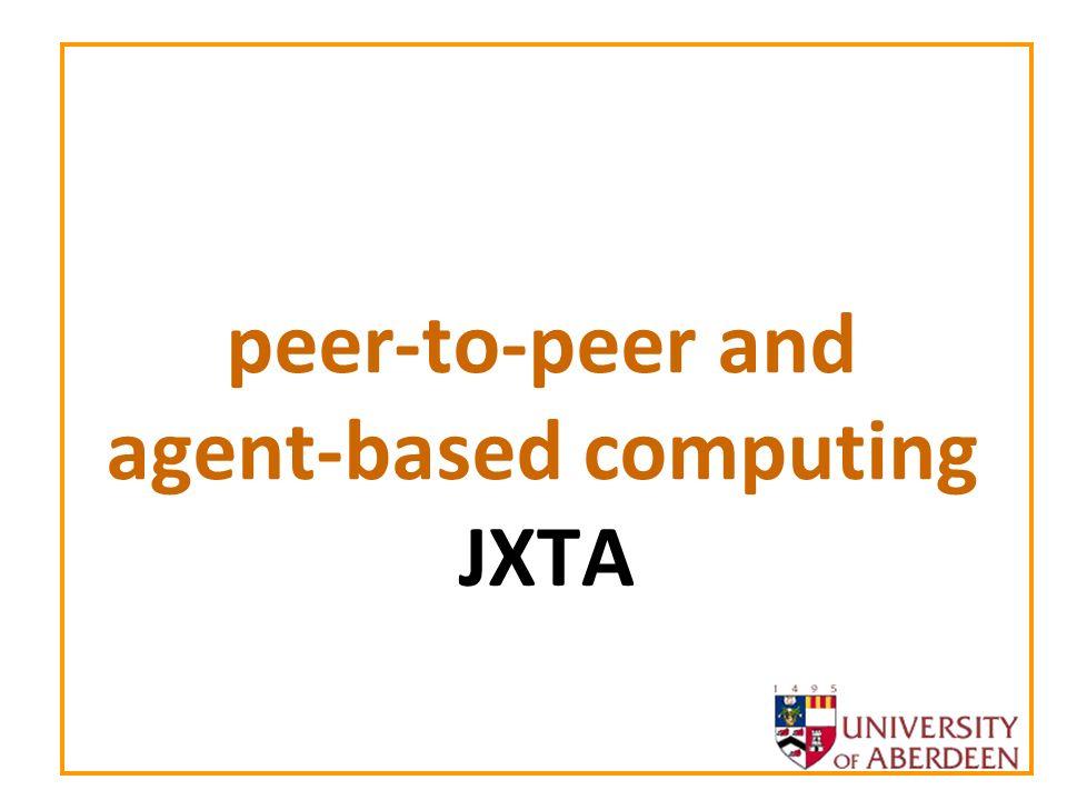 peer-to-peer and agent-based computing JXTA