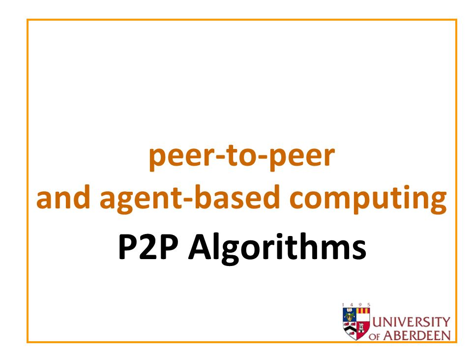 peer-to-peer and agent-based computing P2P Algorithms