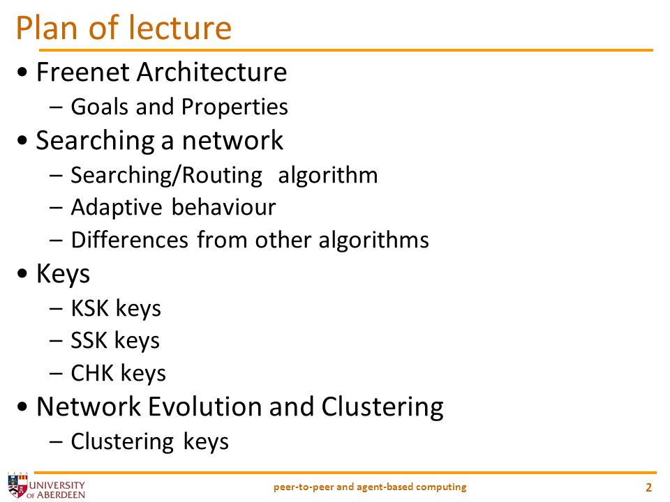 peer-to-peer and agent-based computing 2 Plan of lecture Freenet Architecture –Goals and Properties Searching a network –Searching/Routing algorithm –Adaptive behaviour –Differences from other algorithms Keys –KSK keys –SSK keys –CHK keys Network Evolution and Clustering –Clustering keys