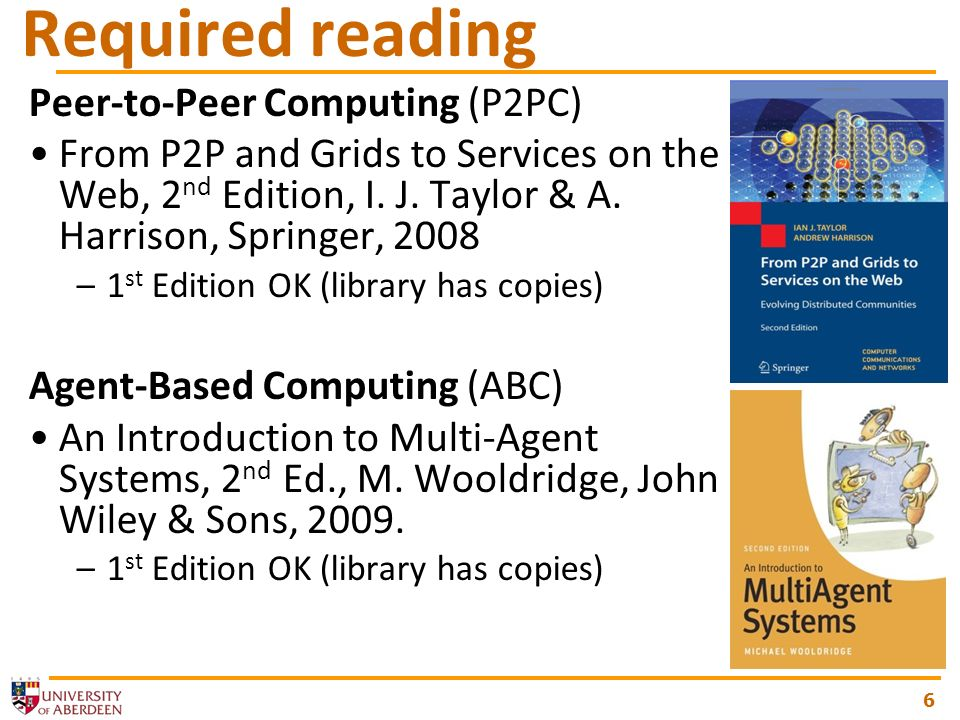 6 Required reading Peer-to-Peer Computing (P2PC) From P2P and Grids to Services on the Web, 2 nd Edition, I.