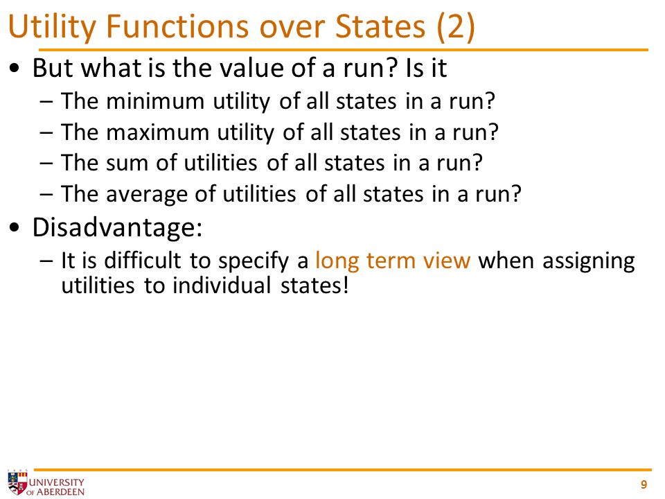 9 Utility Functions over States (2) But what is the value of a run.