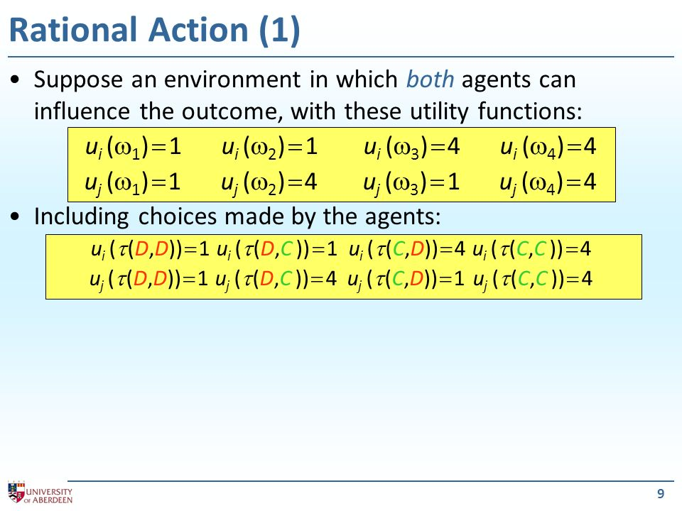 9 Rational Action (1) Suppose an environment in which both agents can influence the outcome, with these utility functions: u i ( 1 ) 1u i ( 2 ) 1 u i