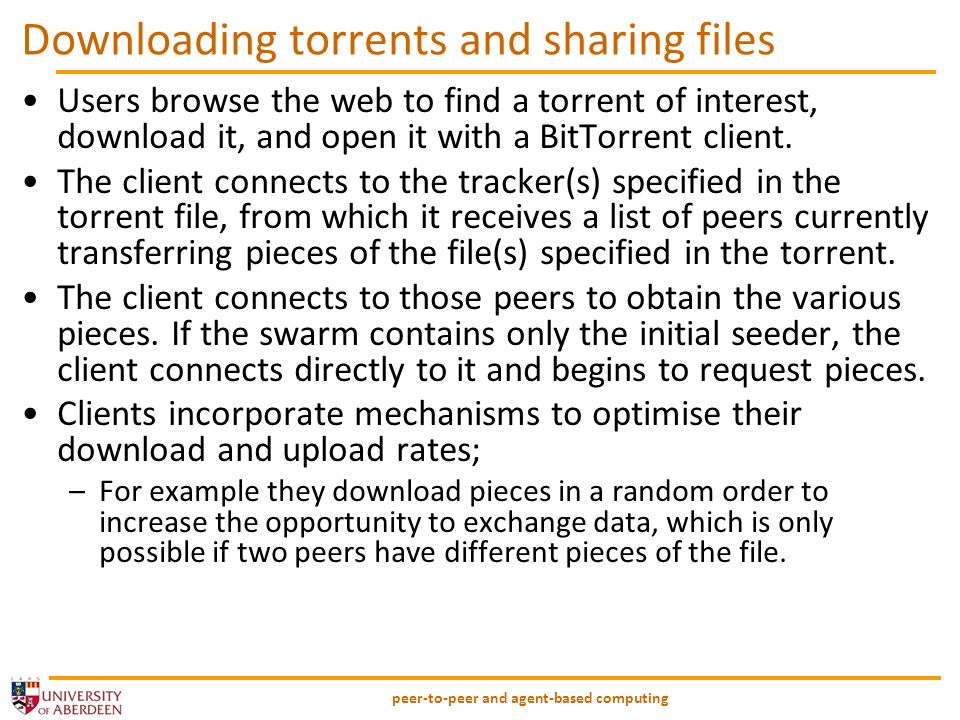 peer-to-peer and agent-based computing Downloading torrents and sharing files Users browse the web to find a torrent of interest, download it, and open it with a BitTorrent client.