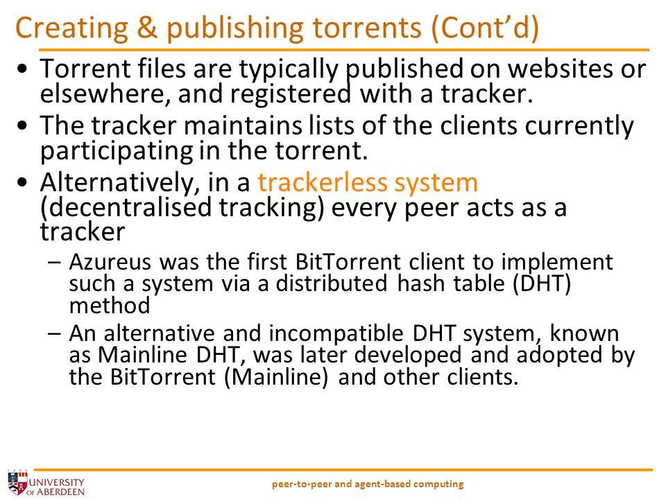 peer-to-peer and agent-based computing Scenario (6) Web page with link to.torrent A B C Peer [Leech] Downloader US Peer [Seed] Peer [Leech] Tracker pieces Web Server