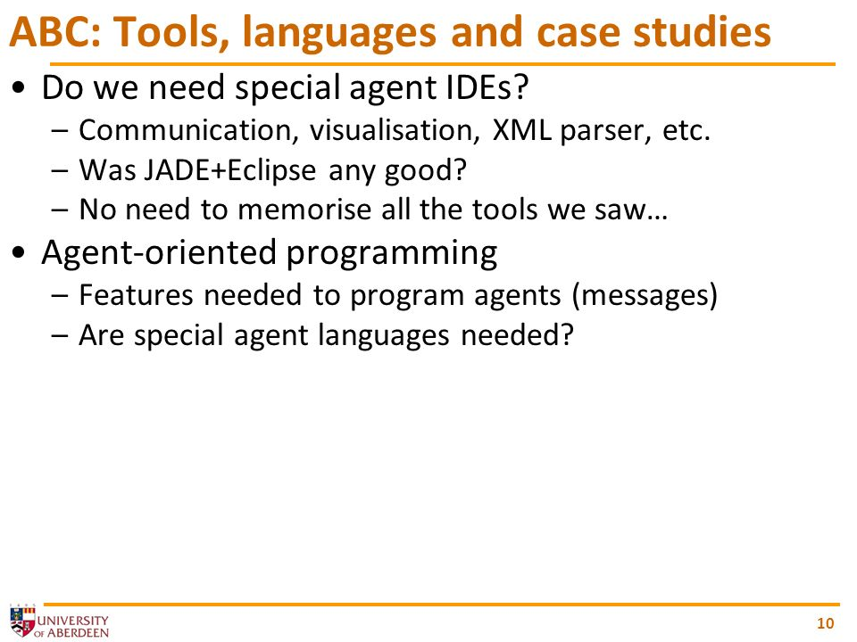 10 ABC: Tools, languages and case studies Do we need special agent IDEs.