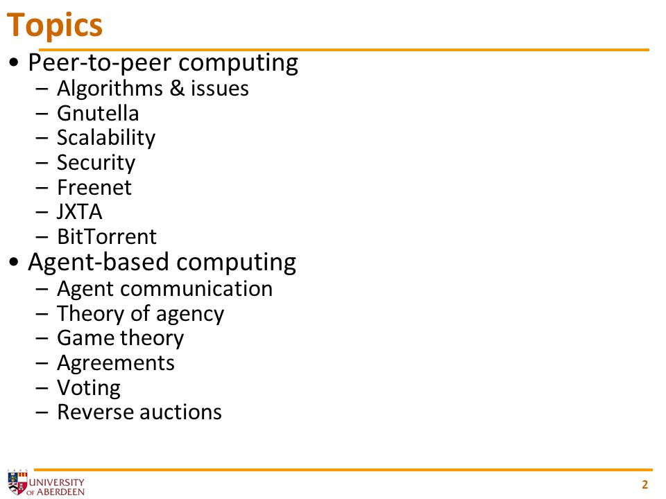 2 Topics Peer-to-peer computing –Algorithms & issues –Gnutella –Scalability –Security –Freenet –JXTA –BitTorrent Agent-based computing –Agent communication –Theory of agency –Game theory –Agreements –Voting –Reverse auctions