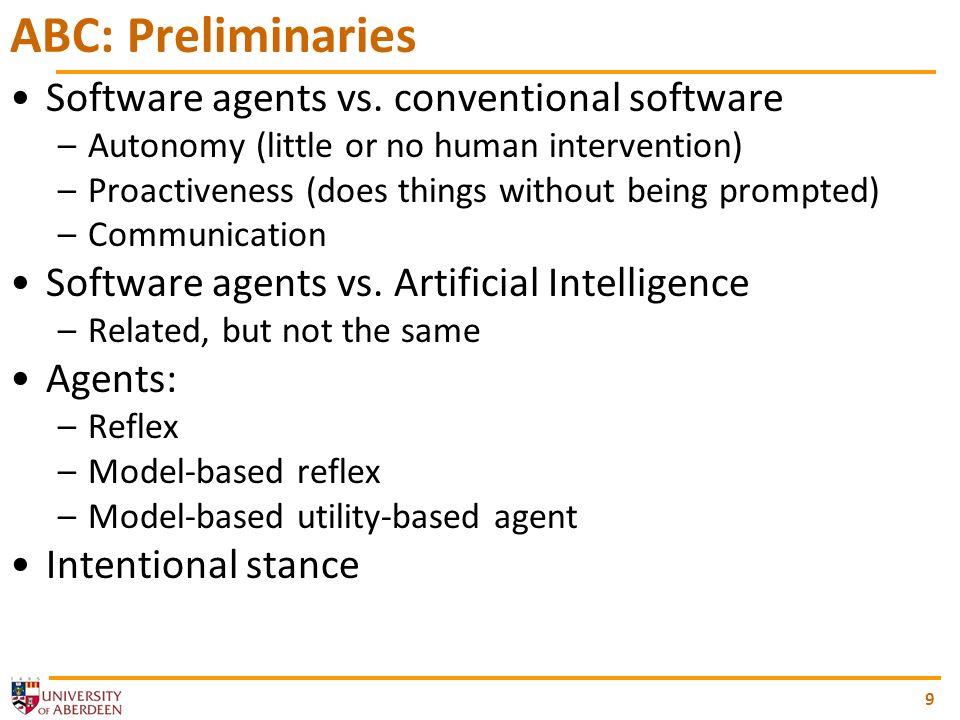 9 ABC: Preliminaries Software agents vs.