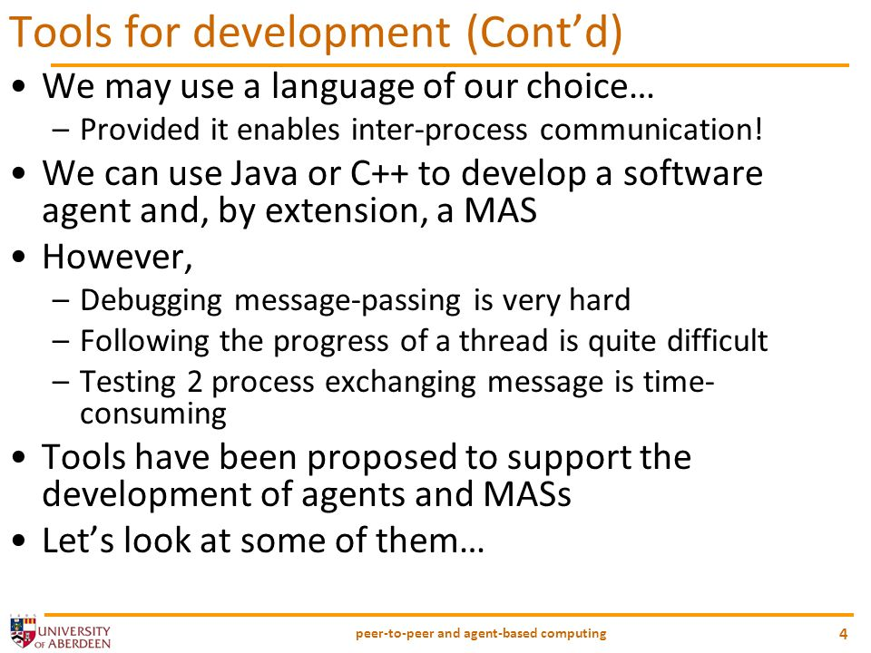 peer-to-peer and agent-based computing 4 Tools for development (Contd) We may use a language of our choice… –Provided it enables inter-process communication.