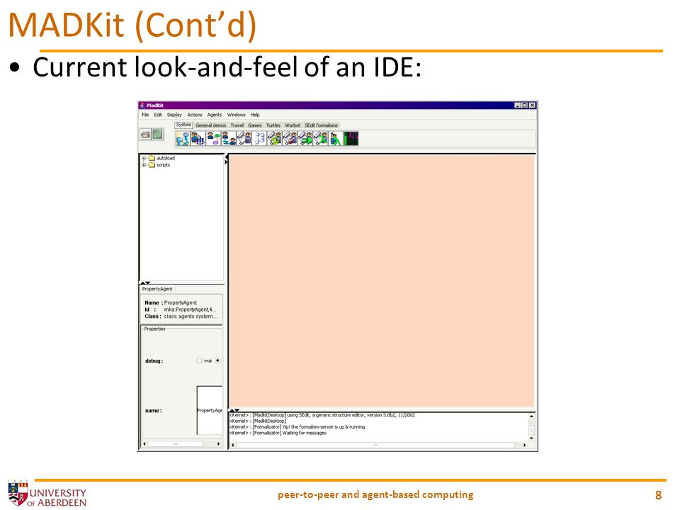 peer-to-peer and agent-based computing 8 MADKit (Contd) Current look-and-feel of an IDE:
