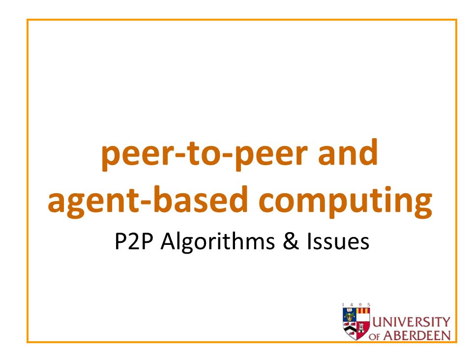 peer-to-peer and agent-based computing P2P Algorithms & Issues