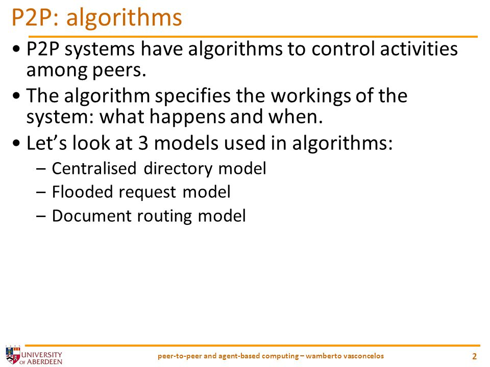 peer-to-peer and agent-based computing – wamberto vasconcelos 2 P2P: algorithms P2P systems have algorithms to control activities among peers. The alg