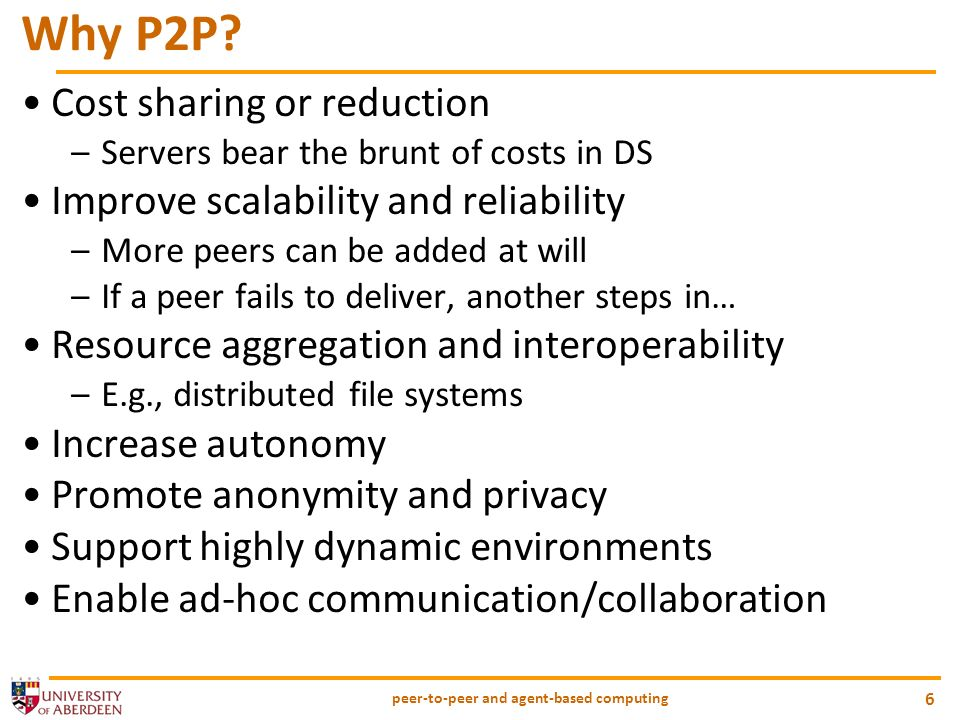 peer-to-peer and agent-based computing 6 Why P2P.