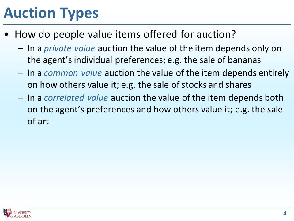 4 Auction Types How do people value items offered for auction.