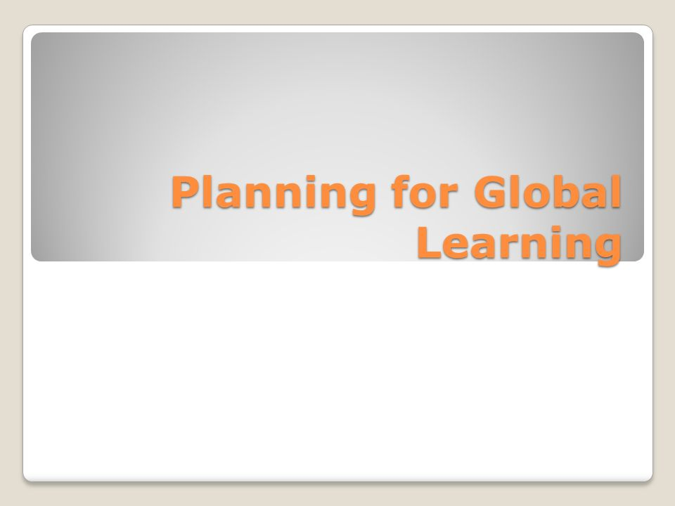 Planning for Global Learning
