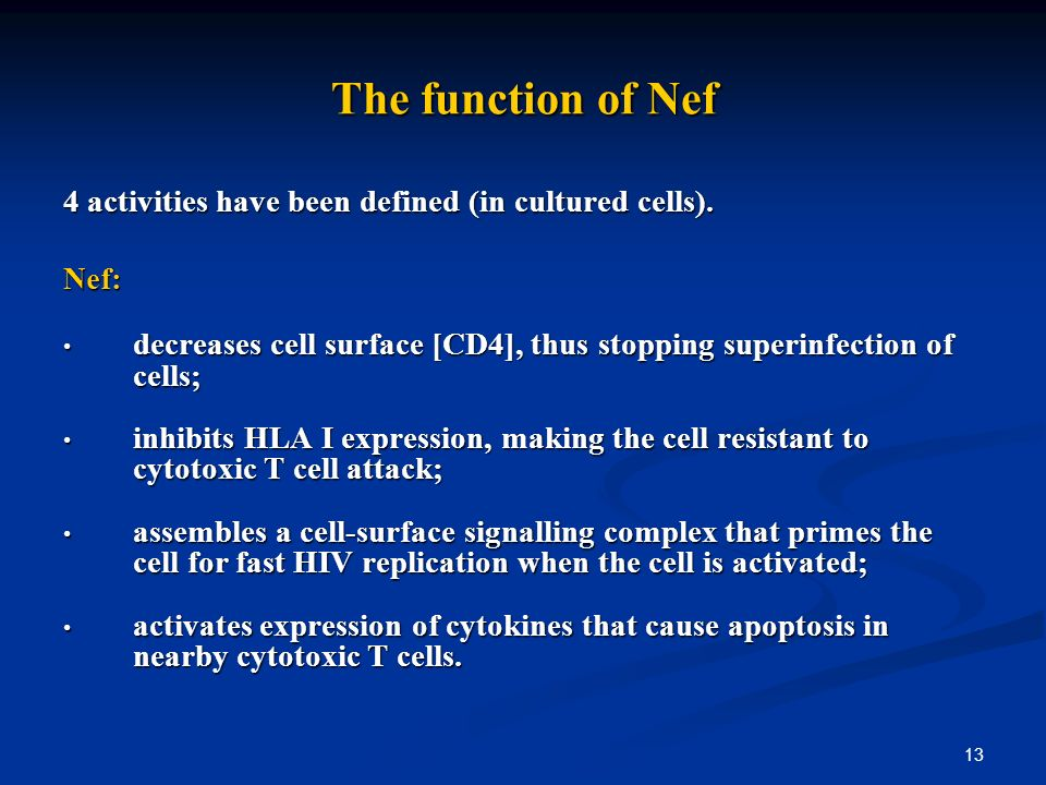 13 The function of Nef 4 activities have been defined (in cultured cells).