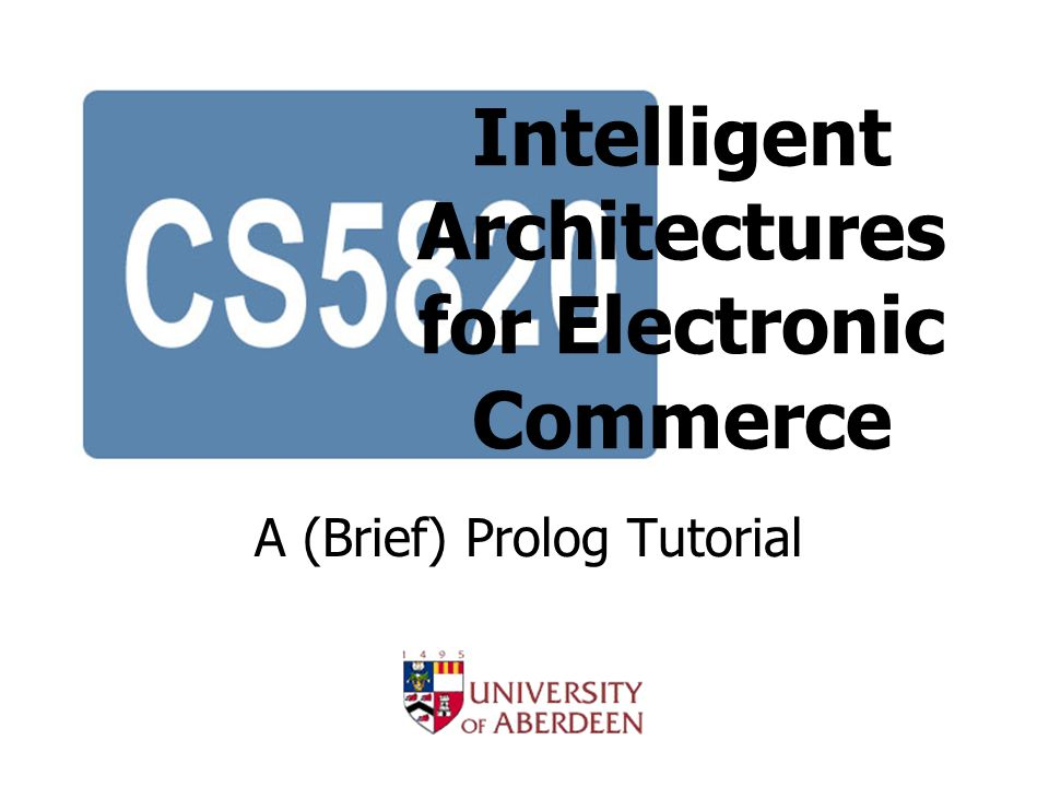 Intelligent Architectures for Electronic Commerce Timothy J Norman and Wamberto Vasconcelos 2 Overview 1.Introduction 2.Syntax (the shape of Prolog programs) 3.Semantics (the meaning of Prolog programs) 4.Pragmatics (how to write Prolog programs) 5.Practicalities 6.Reading List