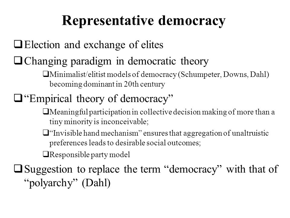 Representative democracy Election and exchange of elites Changing paradigm in democratic theory Minimalist/elitist models of democracy (Schumpeter, Do