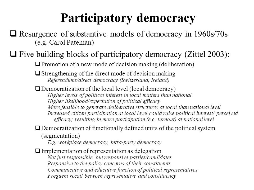 Participatory democracy Resurgence of substantive models of democracy in 1960s/70s (e.g. Carol Pateman) Five building blocks of participatory democrac