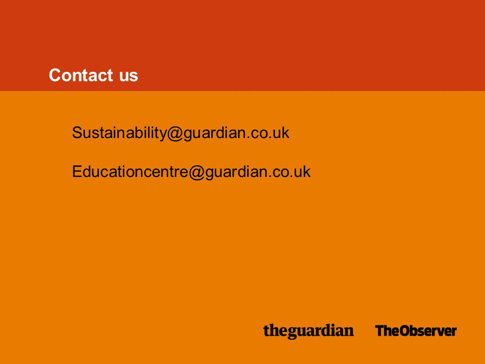 Contact us Sustainability@guardian.co.uk Educationcentre@guardian.co.uk