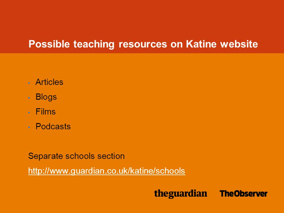 Possible teaching resources on Katine website Articles Blogs Films Podcasts Separate schools section http://www.guardian.co.uk/katine/schools