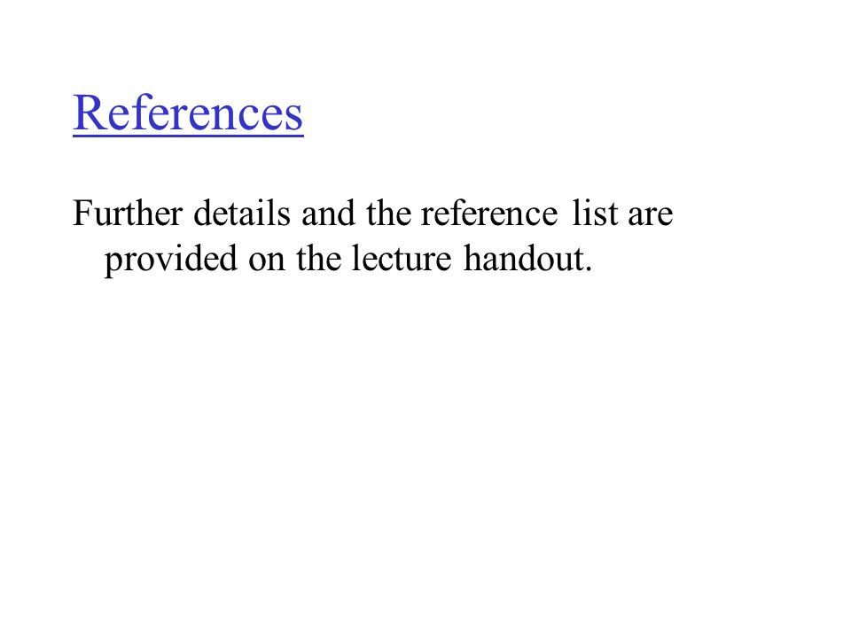 References Further details and the reference list are provided on the lecture handout.