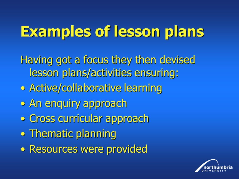 Examples of lesson plans Having got a focus they then devised lesson plans/activities ensuring: Active/collaborative learningActive/collaborative lear