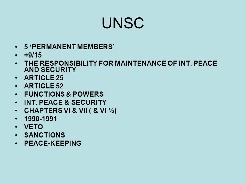 UNSC 5 PERMANENT MEMBERS +9/15 THE RESPONSIBILITY FOR MAINTENANCE OF INT.