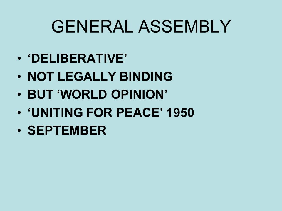 GENERAL ASSEMBLY DELIBERATIVE NOT LEGALLY BINDING BUT WORLD OPINION UNITING FOR PEACE 1950 SEPTEMBER