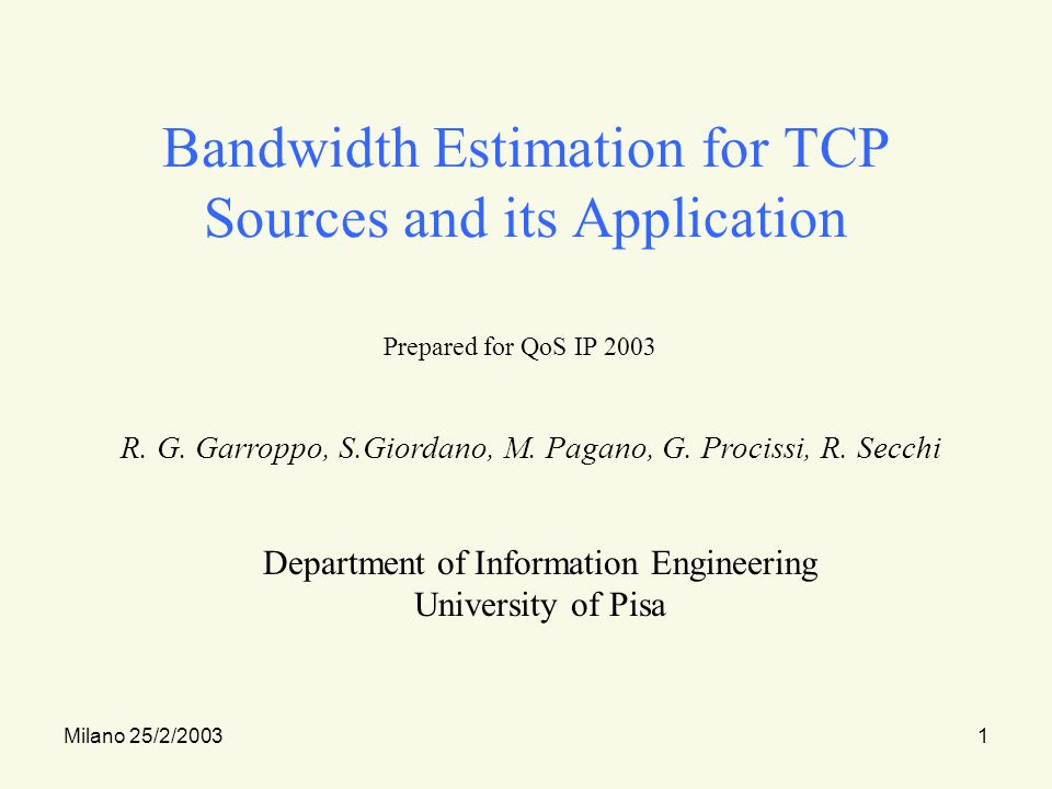 Milano 25/2/20032 Introduction TCP is the most used reliable and connection oriented transport service TCP is called to operate in different network environment TCP Westwood proposal enhances TCP performance and fairness, expecially in mixed wired/wireless environment