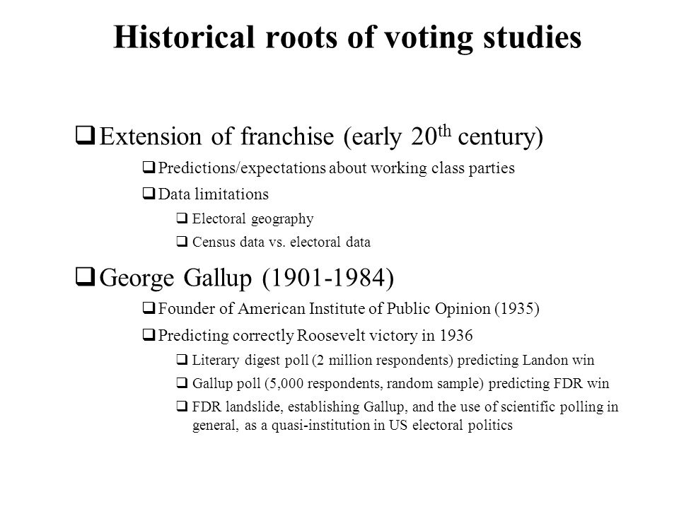 Historical roots of voting studies Extension of franchise (early 20 th century) Predictions/expectations about working class parties Data limitations