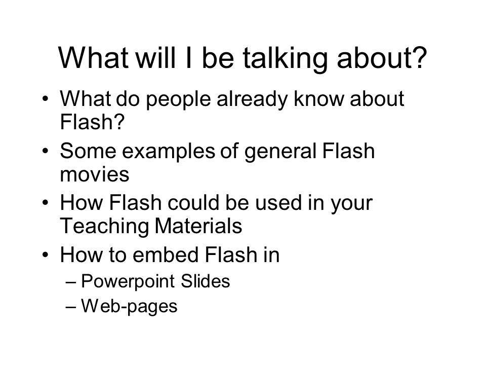 What will I be talking about.What do people already know about Flash.