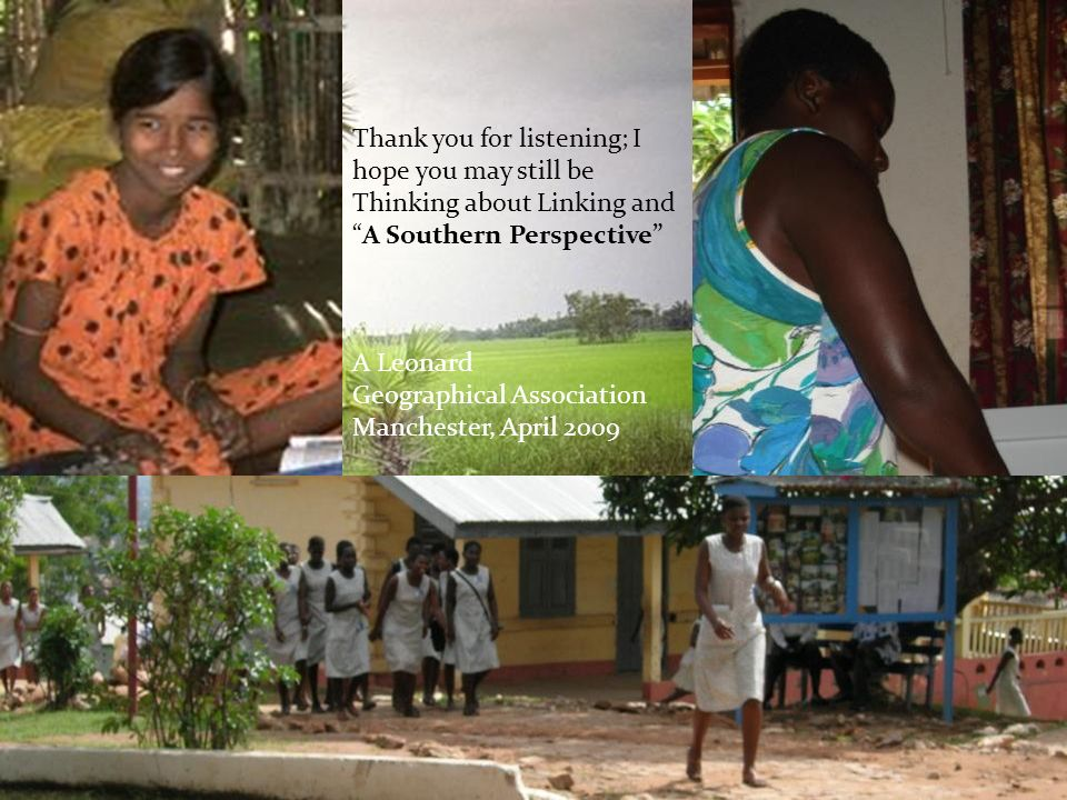 Thank you for listening; I hope you may still be Thinking about Linking andA Southern Perspective A Leonard Geographical Association Manchester, April