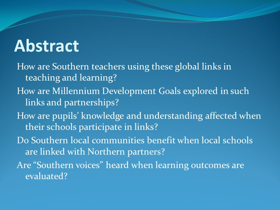 Abstract How are Southern teachers using these global links in teaching and learning? How are Millennium Development Goals explored in such links and