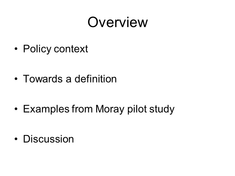 Overview Policy context Towards a definition Examples from Moray pilot study Discussion