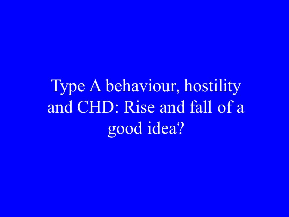 Type A behaviour, hostility and CHD: Rise and fall of a good idea?