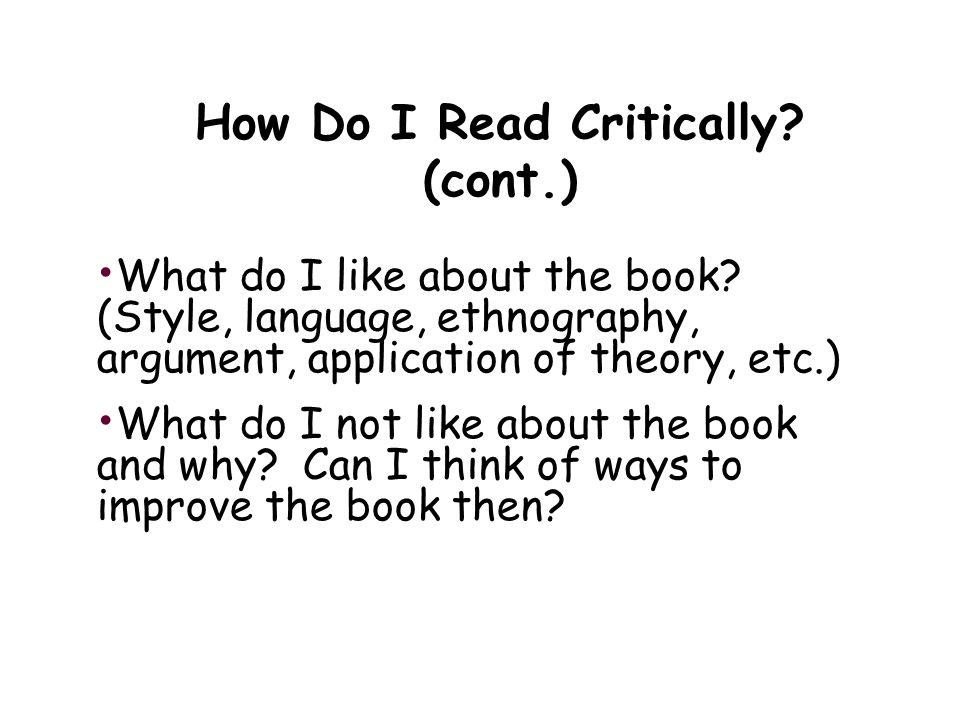 How Do I Read Critically. (cont.) What do I like about the book.