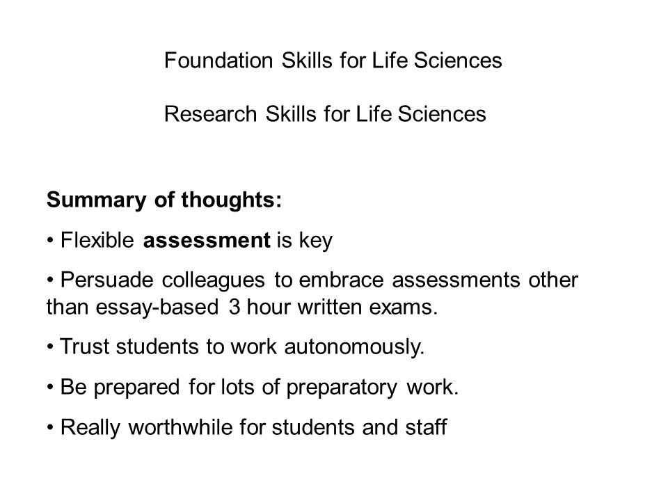 Summary of thoughts: Flexible assessment is key Persuade colleagues to embrace assessments other than essay-based 3 hour written exams.