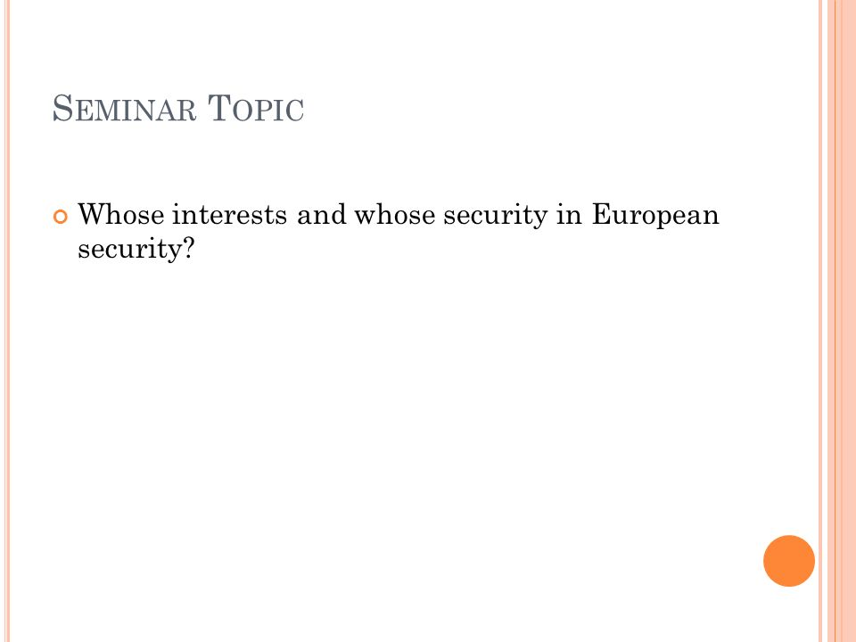 S EMINAR T OPIC Whose interests and whose security in European security?