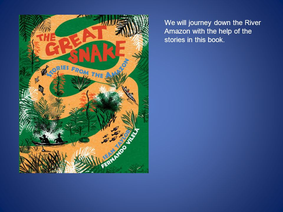 We will journey down the River Amazon with the help of the stories in this book.