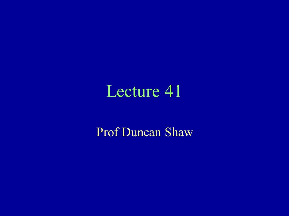 Lecture 41 Prof Duncan Shaw