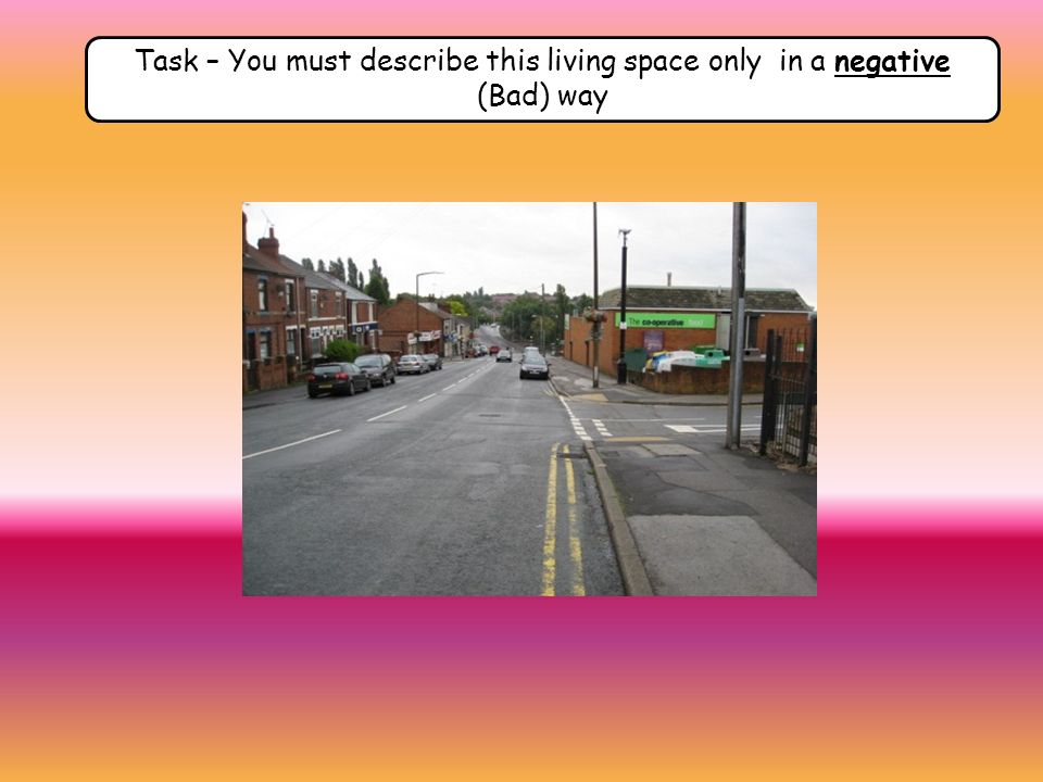 Task – You must describe this living space only in a negative (Bad) way