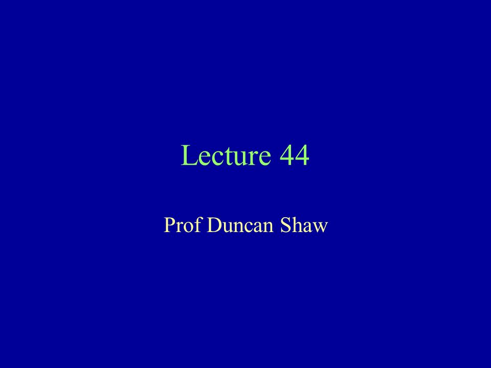 Lecture 44 Prof Duncan Shaw