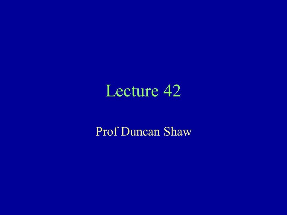 Lecture 42 Prof Duncan Shaw