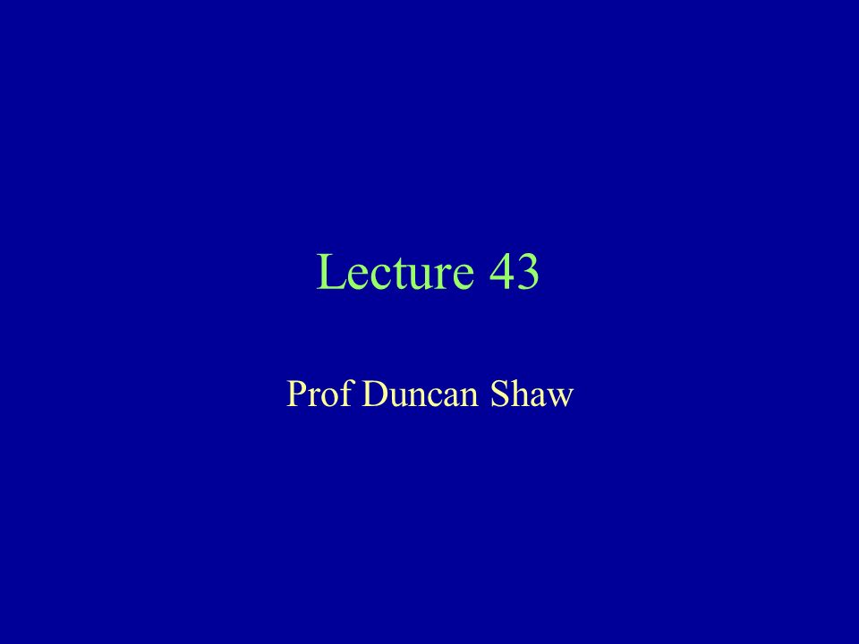 Lecture 43 Prof Duncan Shaw