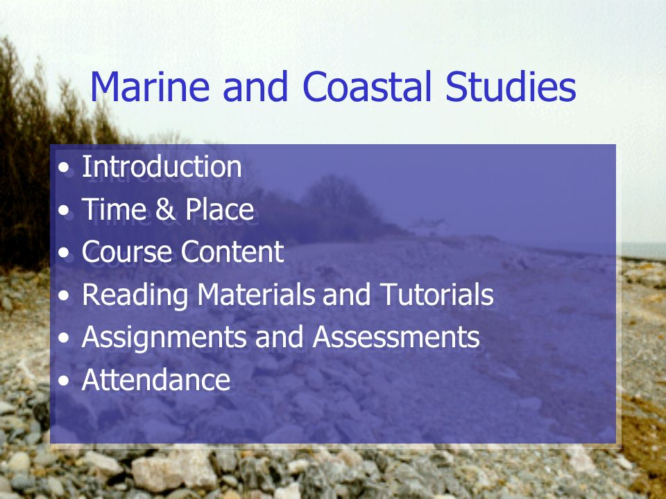 Marine and Coastal Studies Introduction Time & Place Course Content Reading Materials and Tutorials Assignments and Assessments Attendance Introductio