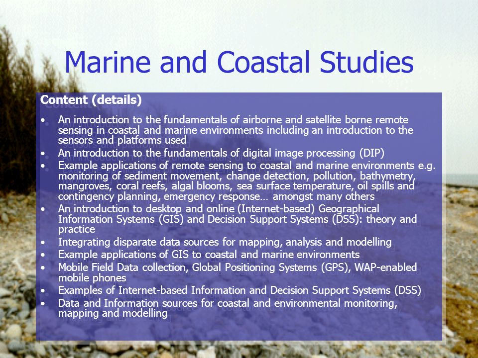 Marine and Coastal Studies Content (details) An introduction to the fundamentals of airborne and satellite borne remote sensing in coastal and marine