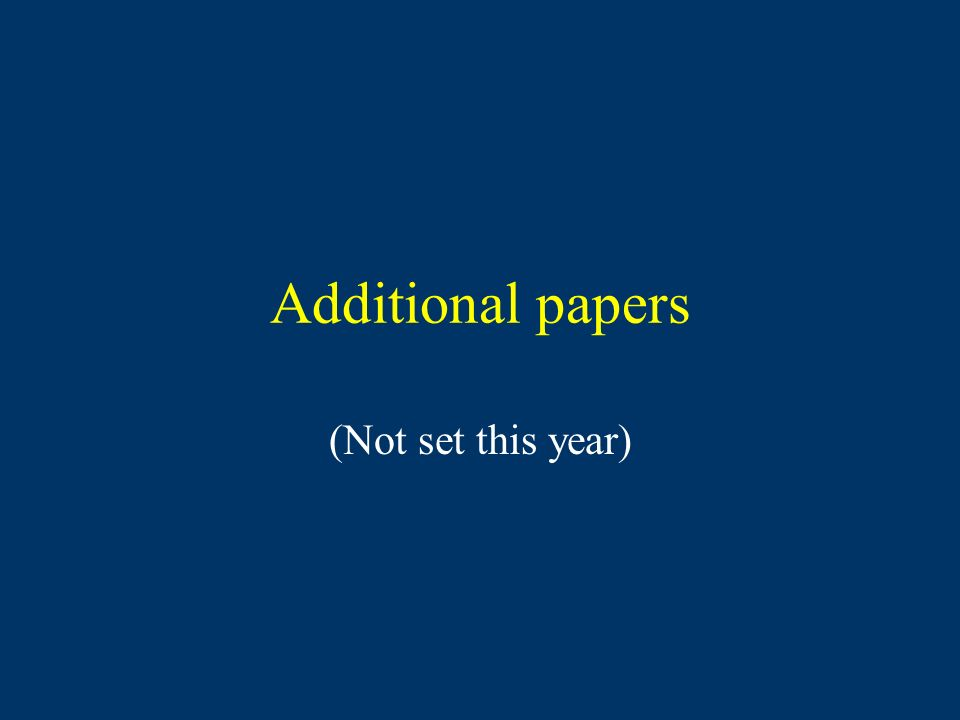 Additional papers (Not set this year)