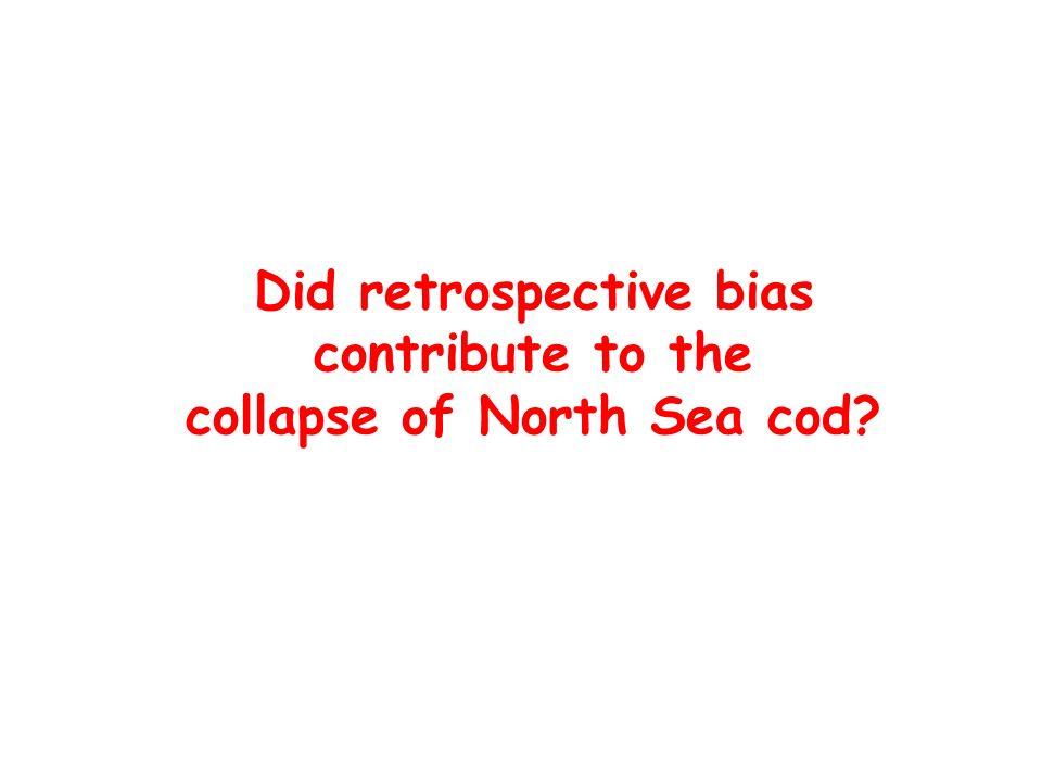Did retrospective bias contribute to the collapse of North Sea cod?